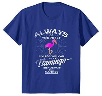 Always Be Yourself Unless You Can Be A Flamingo Shirt Gift