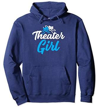 Theater Girl Funny Gift Shirt Funny Theatre Hoodie