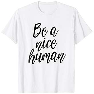 Be A Nice Human Kind Cute T-Shirt