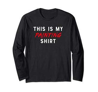 This Is My Painting Shirt Funny Painter Long Sleeve