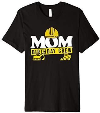 Mom Birthday Crew T-Shirt Construction Theme Bday Party