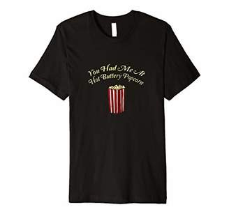Love Hot Buttery Popcorn Funny You Had Me At T-Shirt