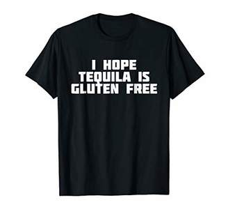 I Hope Tequila Is Gluten Free | Funny Alcohol T-Shirt