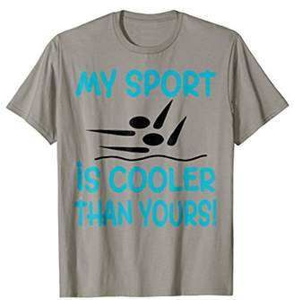My Sport Is Cooler Than Yours Synchronized Swimming T-Shirt