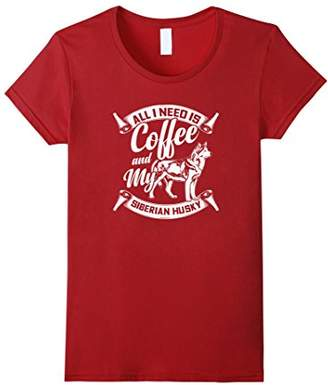 All I need is Coffee and my Siberian Husky TShirt