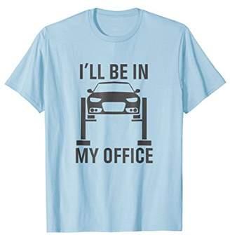 I'll Be in my Office - Garage Car Mechanics Gift T-Shirt