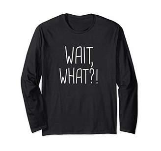 Wait What Funny Meme T-Shirt Trending Popular Saying Shirt