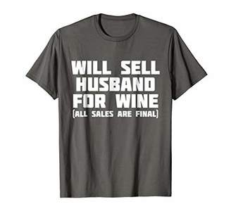 Will Sell Husband For Wine | Funny Final Sales T-Shirt