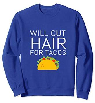 Will Cut Hair For Tacos Funny Hairdresser Barber Sweatshirt