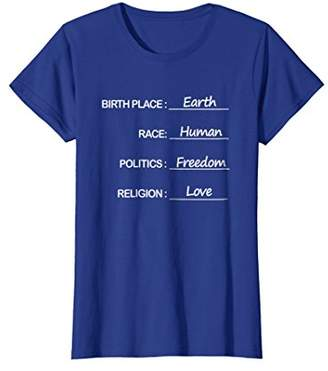 Birth Place Earth Race Human Politics Freedom Love T Shirt