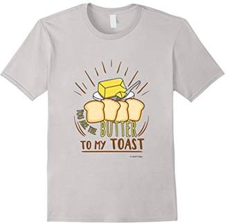 Butter Shoes You Are The To My TOAST Food T-Shirt