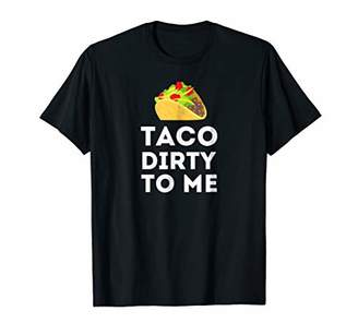 Junk Food Clothing Taco Dirty To Me Foodie Clothing Printed Shirt