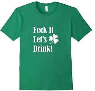 Feck It Let's Drink Party T Shirt Light