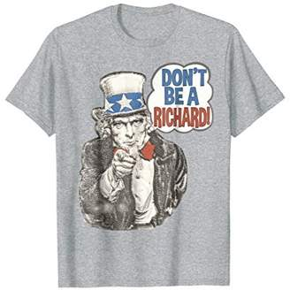 "SAM. ""Don't Be A Richard"" Uncle Patriotic Funny Quote T-Shirt"