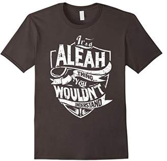 It's A Aleah Thing You Wouldn't Understand T-Shirt