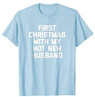 Funny Christmas Shirt: First Christmas w/ My Hot New Husband