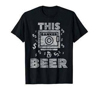 This Banker Needs A Beer Funny Manager Birthday Gift T Shirt