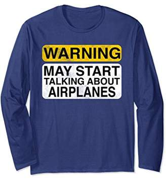 Warning May Start Talking About Airplanes Funny Long Sleeve