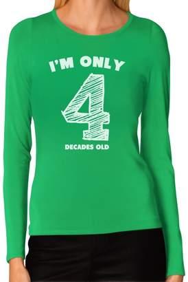 IDEA Tstars Funny 40th Birthday Gift I'm Only 4 Decades Old Women Long Sleeve T-Shirt