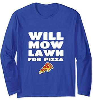 Will Mow Lawn For Pizza Grass Cutting Mowing Long Sleeve Tee