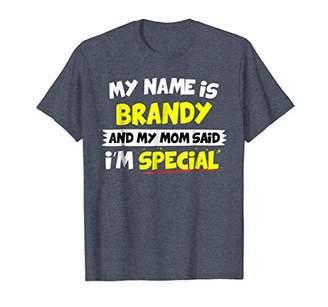 Brandy T-Shirt My Mom Said I'm Special