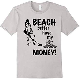 Beach Better Have My Money T-Shirt | Funny Metal Detecting T