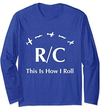 RC Radio Control This Is How I Roll Long Sleeve Shirt