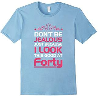 40th Birthday T-Shirts | I Look This Good At Forty