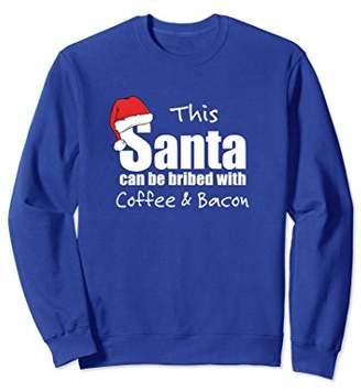 Christmas Sweatshirt Santa Can Be Bribed With Coffee Bacon