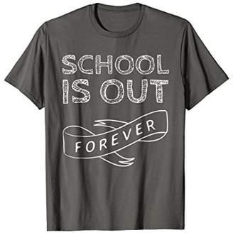 School Is Out Forever - Teacher Retirement Gift T-Shirt