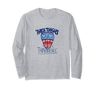 Thick Thighs Thin Patience Long Sleeve T-Shirt