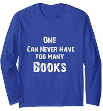 One Can Never Have Too Many Books Book Lover Gift T-Shirt