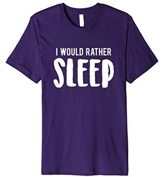 I Would Rather Sleep Funny Graphic T-Shirt