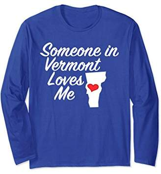 Someone in Vermont Loves Me | Long Sleeve T-Shirt - Gift VT