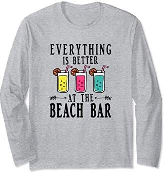 Everything is Better at the Beach Bar Shirt Alcohol