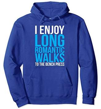 I Enjoy Long Romantic Walks To The Bench Press - Gym Hoodie