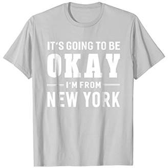 It's Going To Be Okay I'm From New York T-Shirt US City