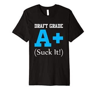 Draft Grade A+ Suck It Fantasy Football T Shirt