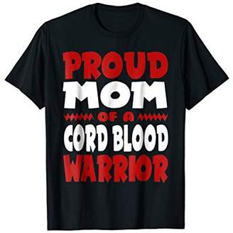 Proud Mom of a Cord Blood Warrior! T-Shirt