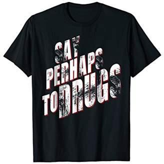 Say perhaps to drugs t-shirt