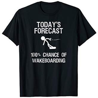 Wakeboard T-Shirt - Funny Today's Forecast - Wakeboarding