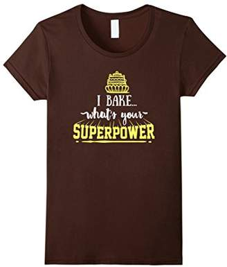 I Bake What's Your Superpower T-Shirt Fun Baker