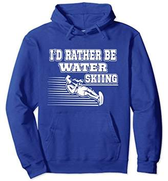 I'd Rather Be Waterskiing Summer Lake Boat Sport Hoodie