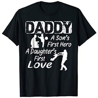 Daddy A Son's First Hero A Daughter's First Love T-Shirt