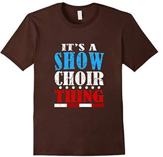 Funny Its A Show Choir Thing T-shirt Music Broadway Gift