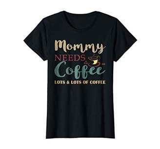 Womens Retro Vintage Mommy Needs Coffee Lots & Lots Of Coffee Shirt