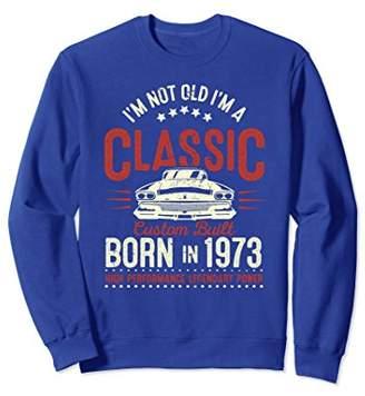 Im Not Old Im a Classic 1973 Funny 45th Birthday Sweatshirt