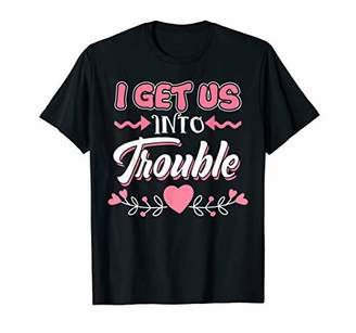 I Get us into Trouble T-Shirt Best Friend Gift Troublemaker