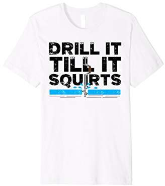 Drill It Till It Squirts   Cold Ice Fishing Shirt Gift