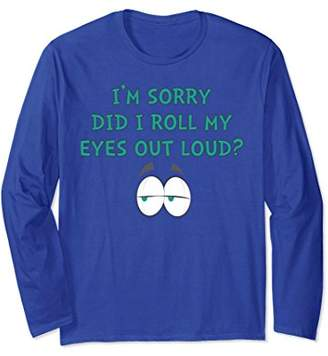 I'm Sorry Did I Roll My Eyes Out Loud Long Sleeve Shirt Gift